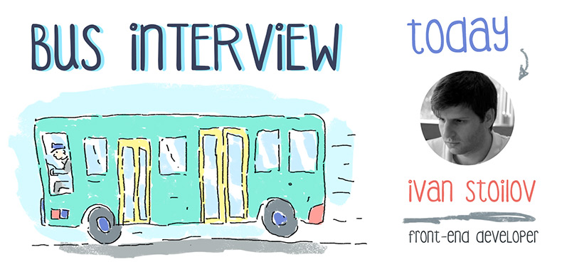 Bus Interview - Ivan Stoilov, a front-end developer