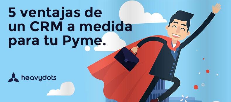 5 ventajas de un CRM a medida para tu Pyme