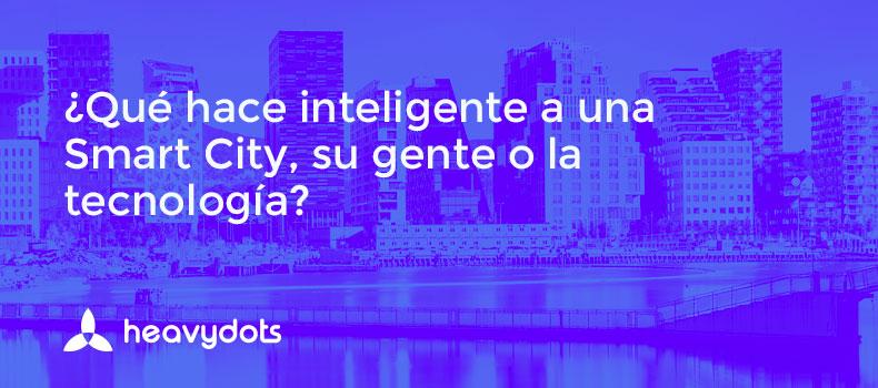 ¿Qué hace inteligente una ciudad, su gente o la tecnología?
