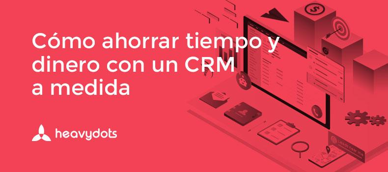 4 razones para crear una aplicación CRM a medida, sin descapitalizar a tu empresa.